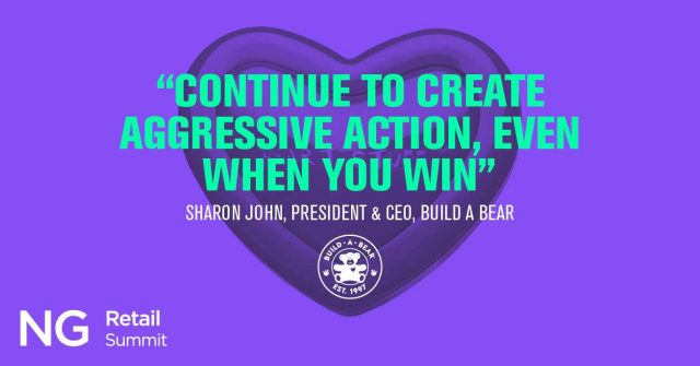 uote from Sharon John, President of Build a Bear, it reads: continue to create aggressive action, even when you win
